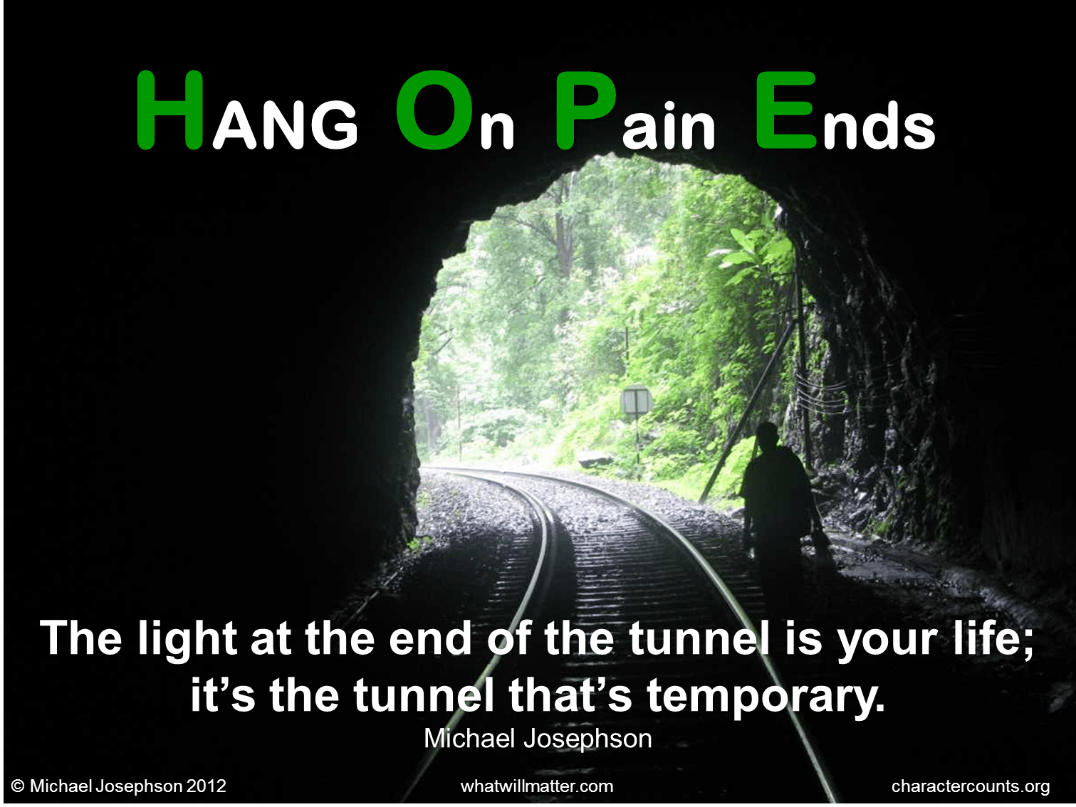 QUOTE: The light at the end of the tunnel is your life; it ...