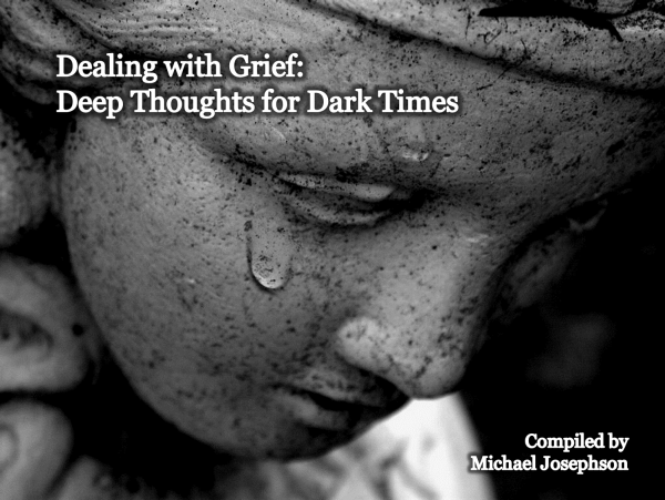 Post image for WORTH READING: Dealing With Grief: 17 Deep Thoughts for Dark Times