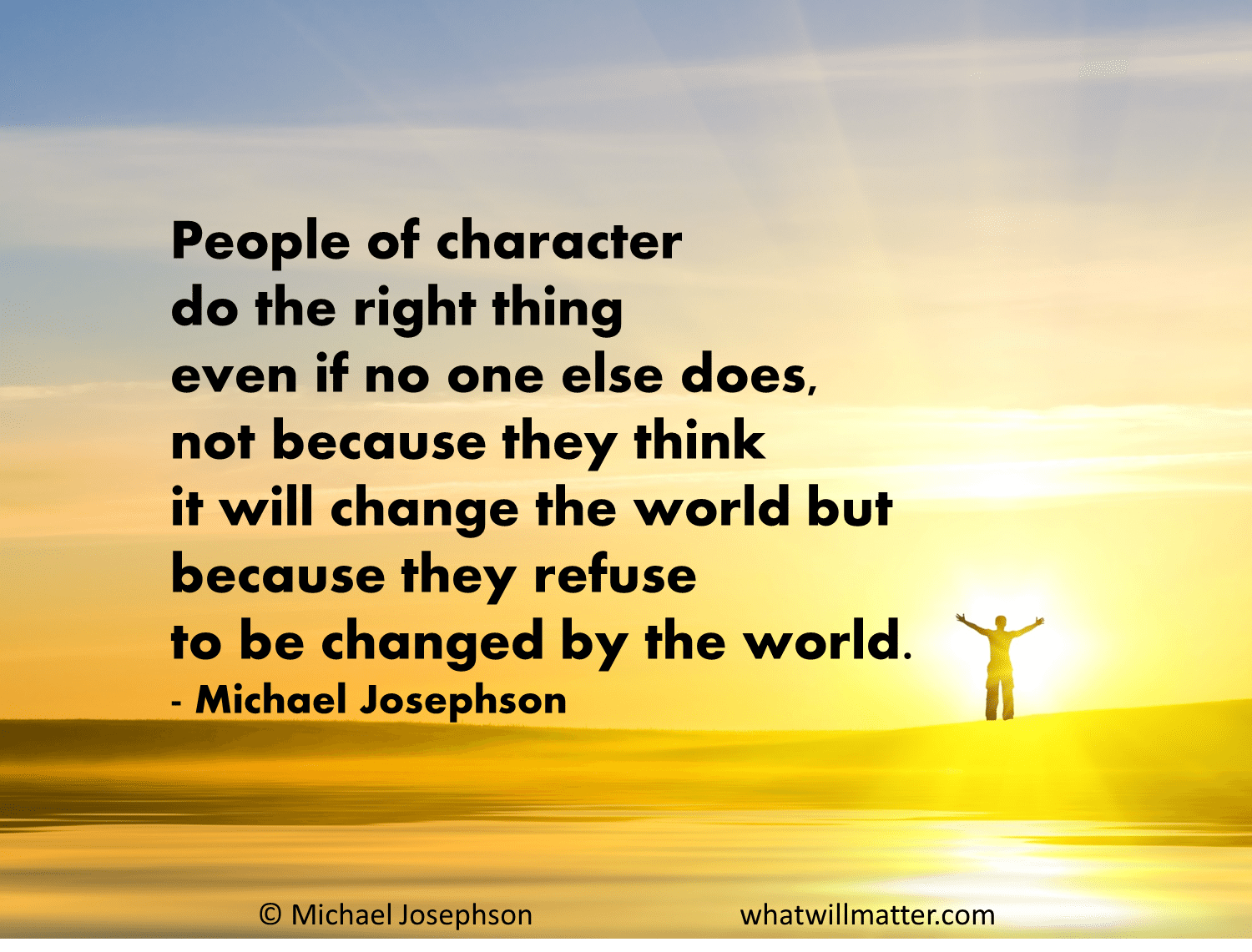 I Follow Three Rules Do The Right Thing Do The Best You: QUOTE: People Of Character Do The Right Thing Even If No