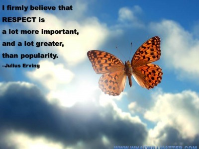 Post image for QUOTE & POSTER: I firmly believe that respect is a lot more important, and a lot greater, than popularity. –Julius Erving