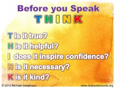 Post image for QUOTE & POSTER: Before you Speak THINK Is it true? Is it helpful? Does it inspire confidence? Is it necessary?