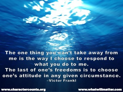 ... one's freedoms is to choose one's attitude in any given