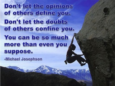 Post image for QUOTES & POSTERS: Don't let the opinions of others define you. Don't let the doubts of others confine you. You can be so much more than even you suppose. – Michael Josephson