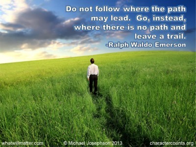 Post image for QUOTE & POSTER: Do not follow where the path may lead. Go, instead, where there is no path and leave a trail. -Ralph Waldo Emerson