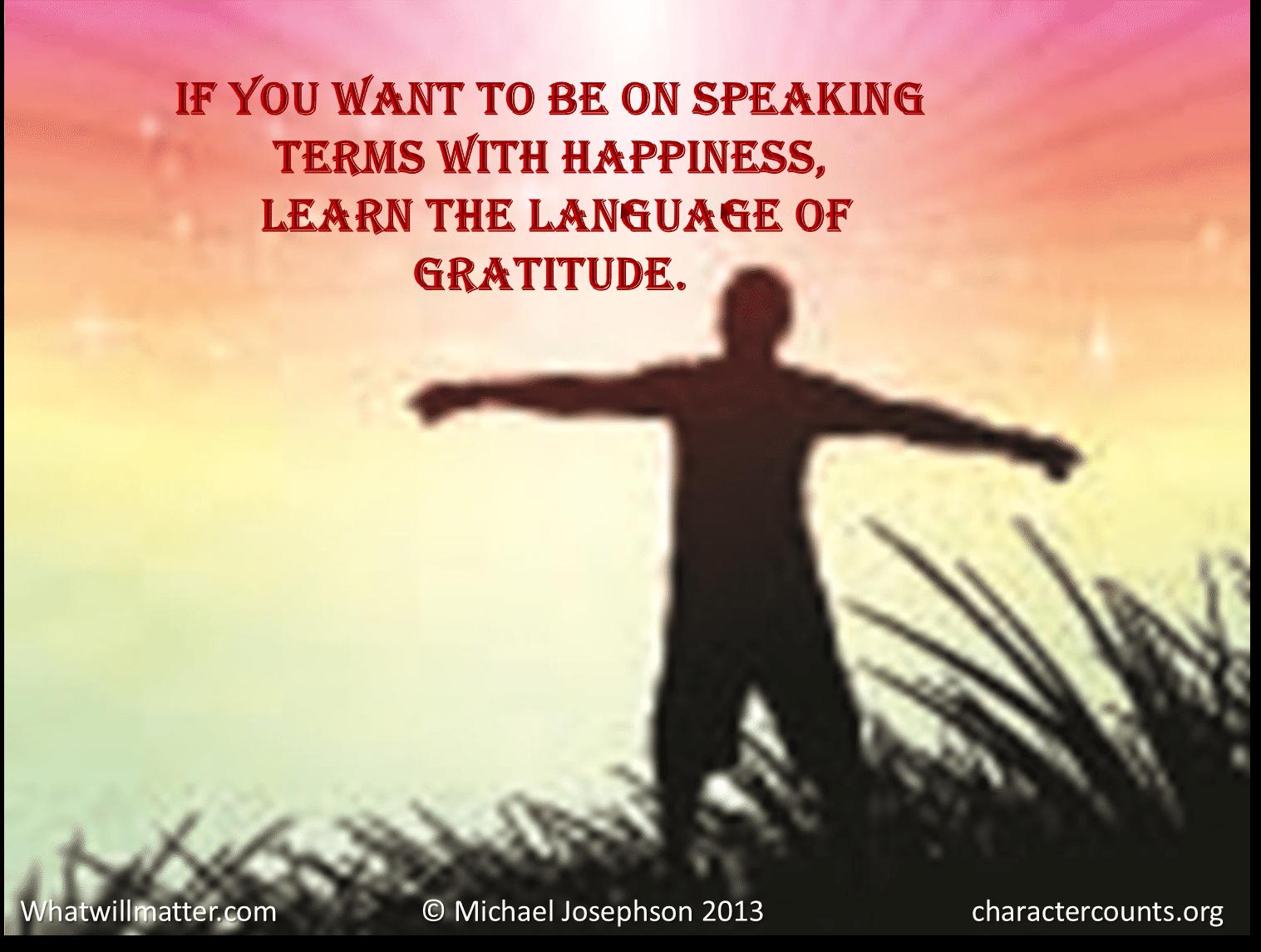 Quotes Gratitude Michael Josephson's Best Original Quotes On Gratitude  What Will