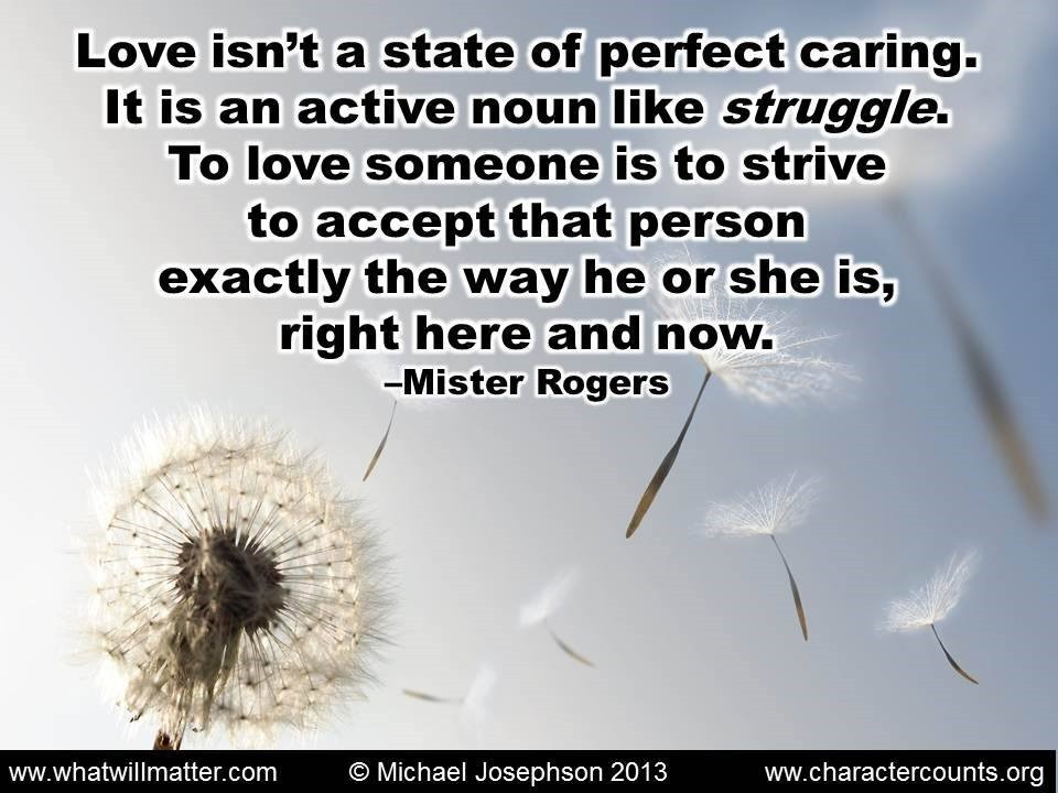 Poster Quote Love Isn T A State Of Perfect Caring It Is An Active Noun Like Struggle To Love Someone Is To Strive To Accept That Person Exactly The Way He Or