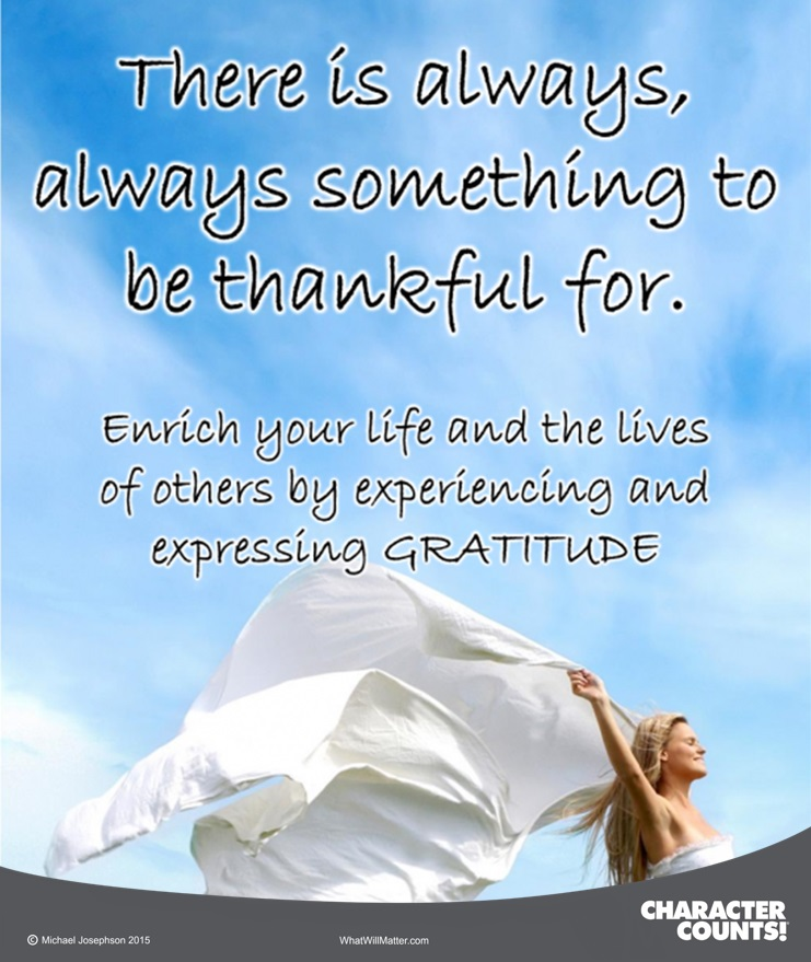 There Is Always Always Something To Be Thankful For Enrich Your Life And The Lives Of Others By Experiencing And Expressing Gratitude What Will Matter