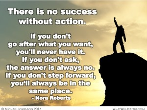 There is no success without action. If you don't go after what you ...