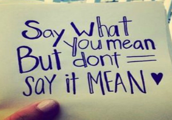 Communication - don't say it mean