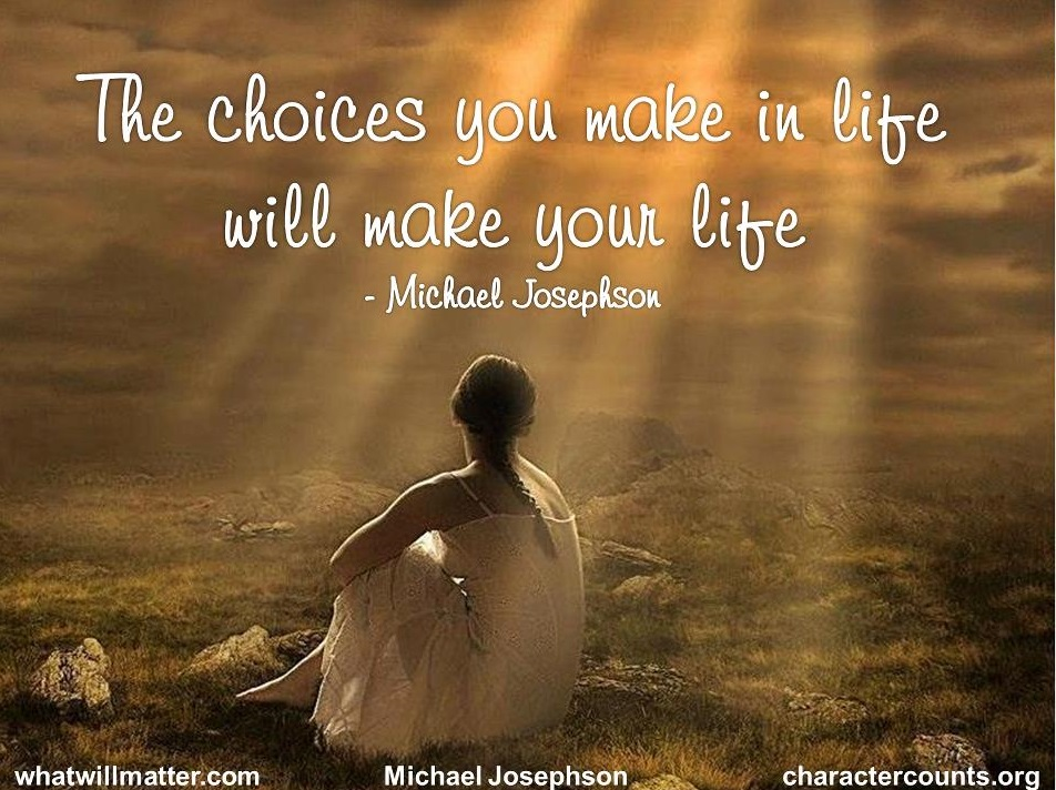Choices - makes your life