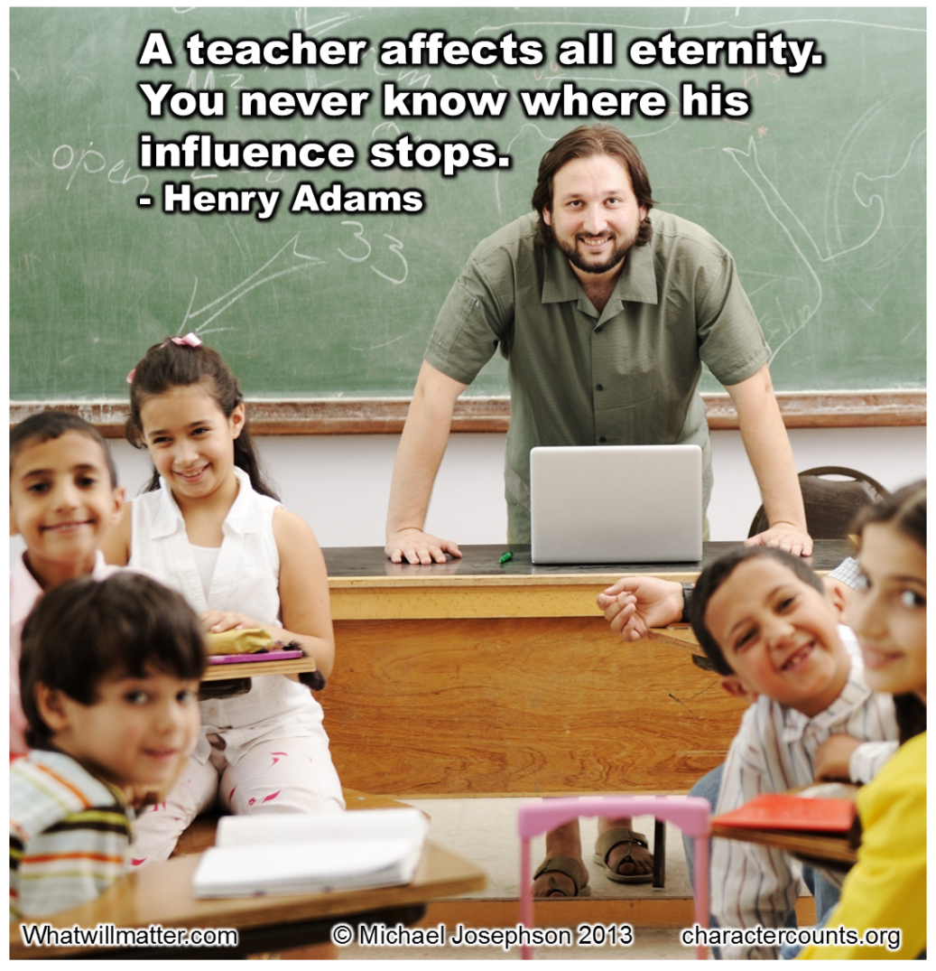 essay on a teacher affects eternity He wrote a number of essays critical of congress, free trade, and diplomatic  relations  a teacher affects eternity he can never tell where his influence stops.
