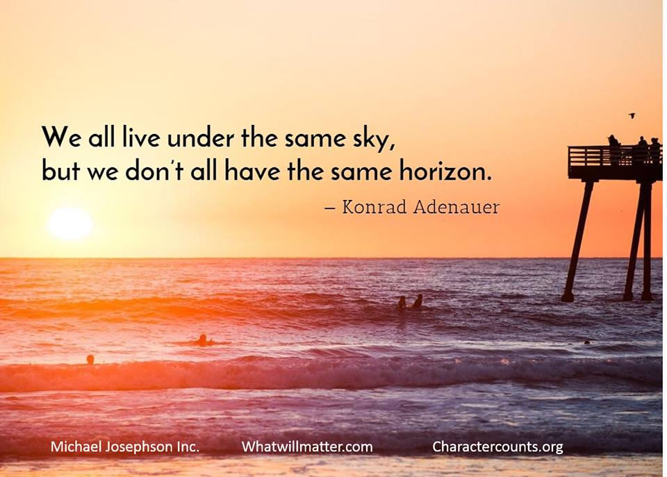 We all live under the same sky, but we don't see the same horizon.- Konrad Adenauer