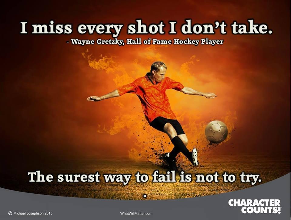 """I miss every shot I don't take."" - Waybe Gretsky, Hall of Fame Hockey Player"
