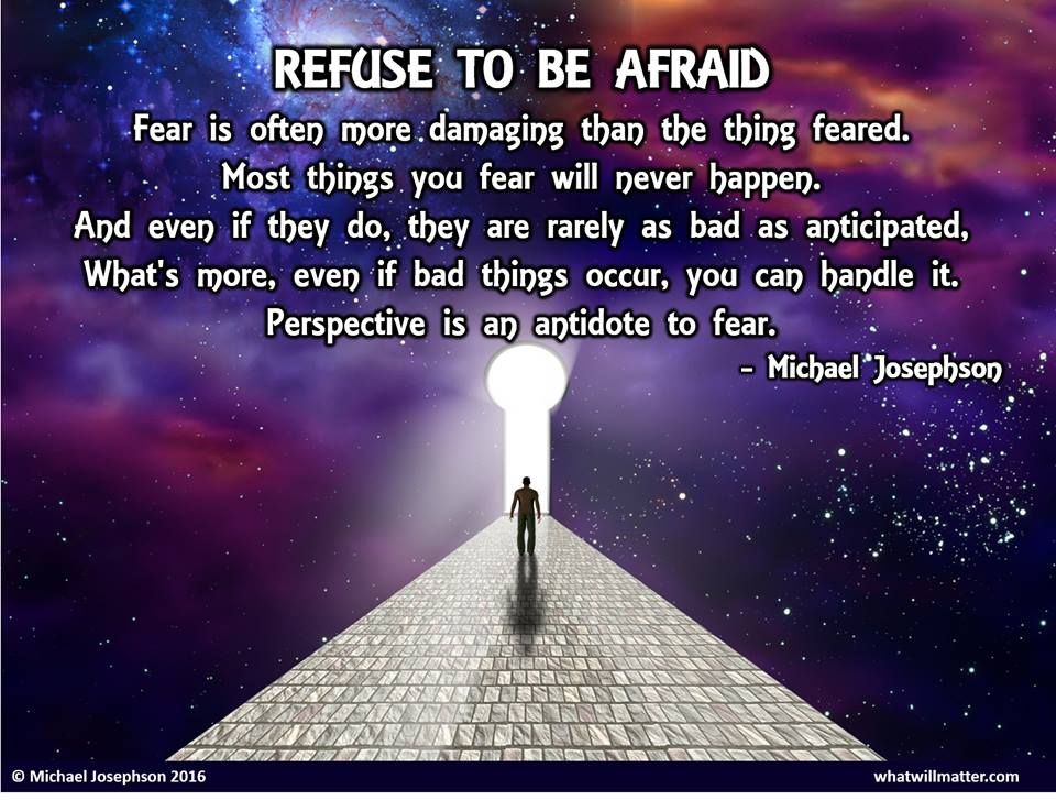Fear is often more damaging than the thing feared.
