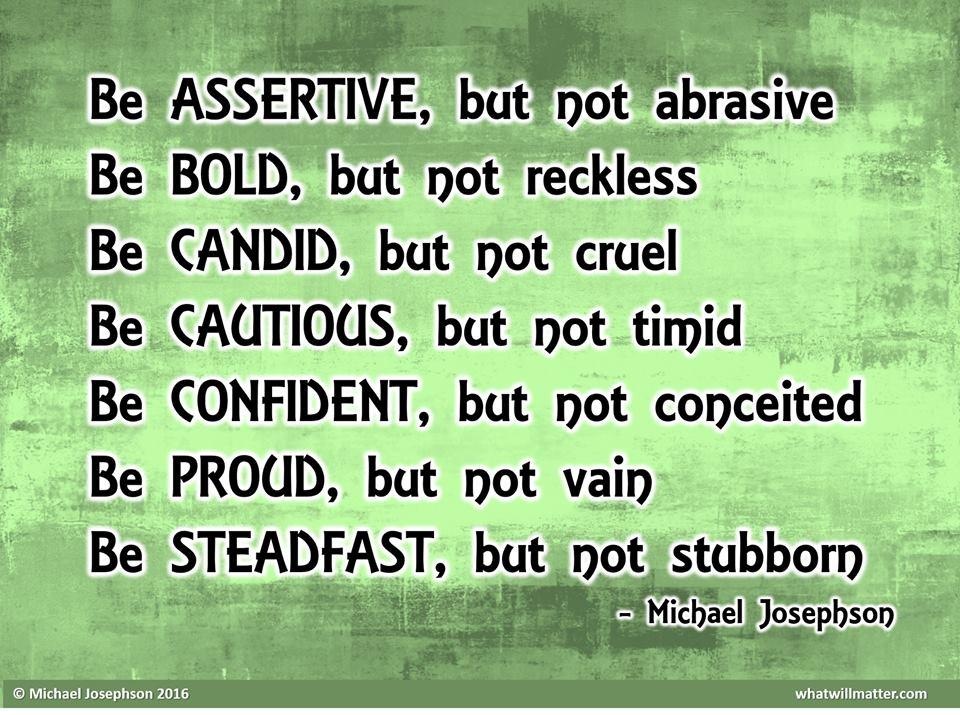 Be ASSERTIVE, but not abrasive