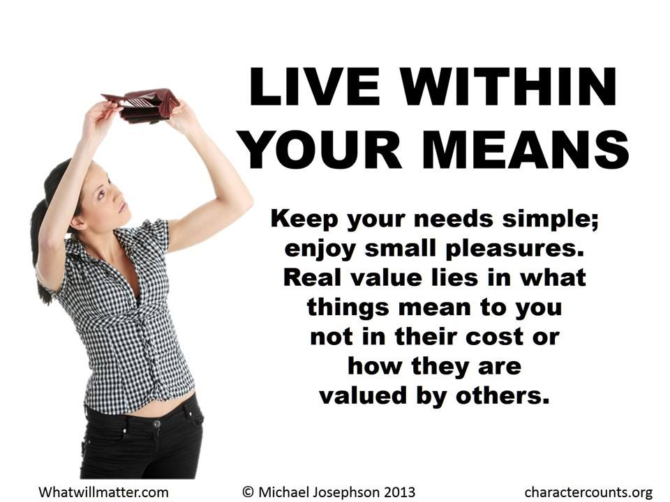LIVE WITHIN YOUR MEANS.