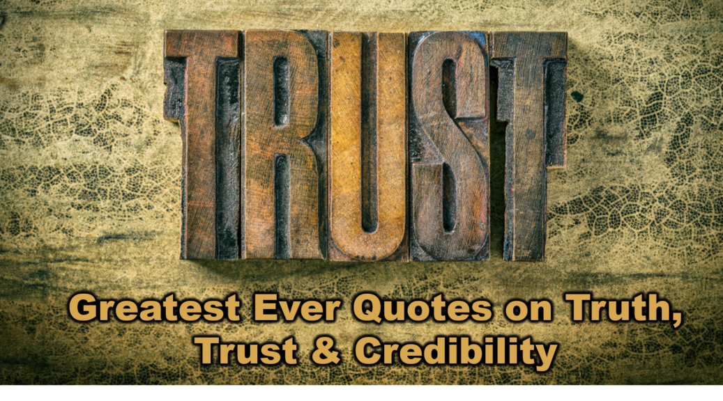 Greatest Ever Quotes On Truth, Trust U0026 Credibility