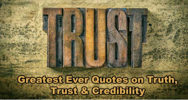 Greatest Ever Quotes on Truth, Trust & Credibility – What