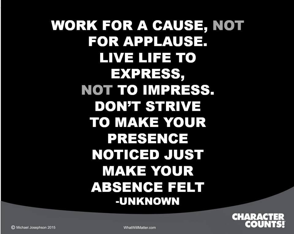 Work For A Cause Not For Applause Quote: Work For A Cause, Not Applause.