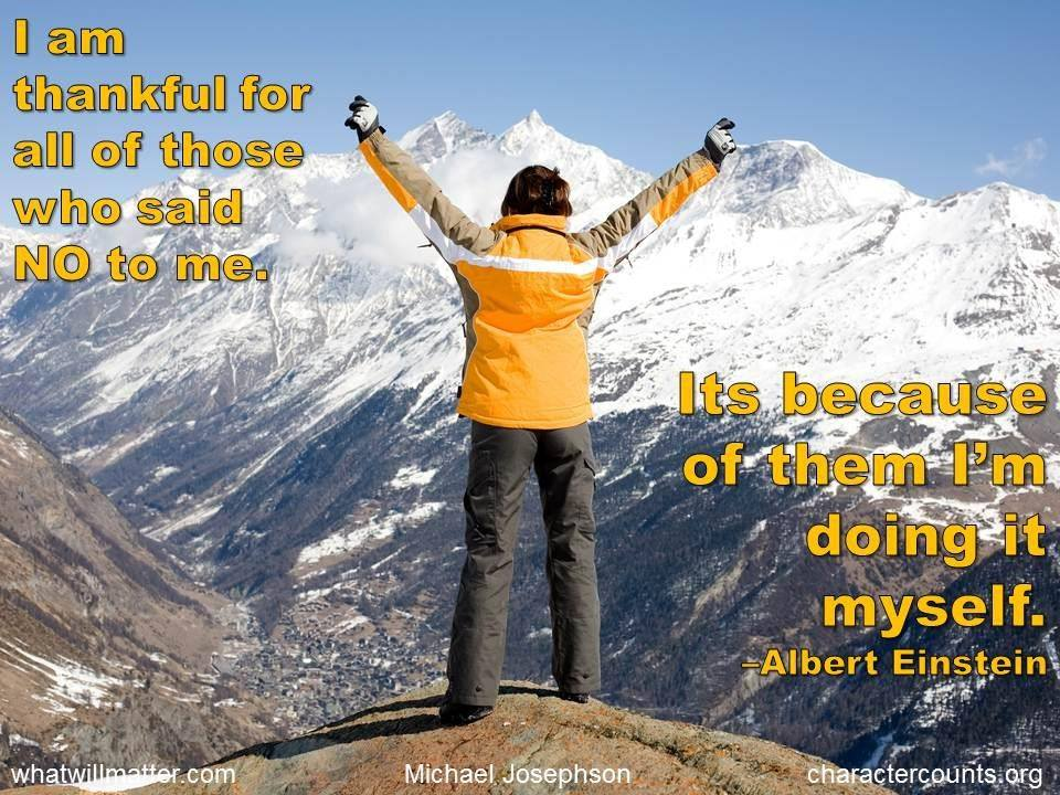 I am thankful for all of those who said NO to me. Its because of them I'm doing it myself. –Albert Einstein