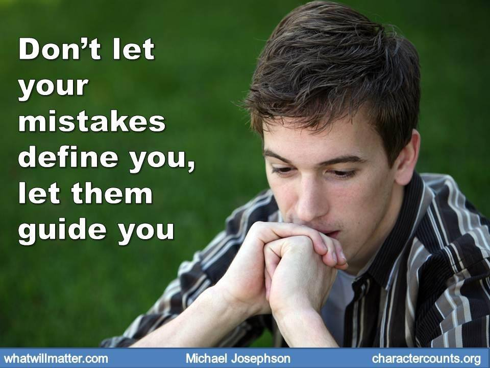 Don't let your mistakes define you, let them guide you. Tomorrow is a new day